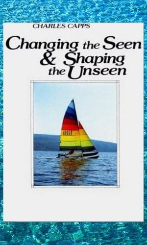 Changing The Seen & Shaping The Unseen | Charles Capps
